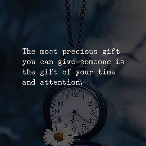 The Most Precious Gift You Can Give Someone Is The Gift Of Your Time And A Time Quotes Relationship Inspirational Quotes Motivation Inspiring Quotes About Life
