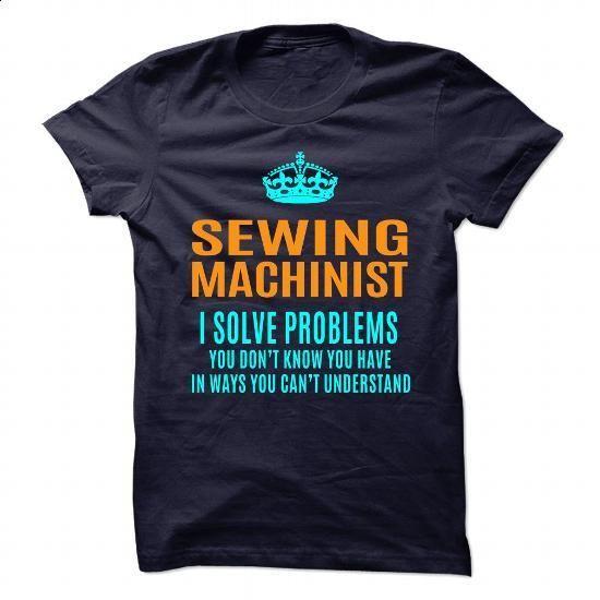 SEWING-MACHINIST - #cute t shirts #t shirt ideas. SIMILAR ITEMS => https://www.sunfrog.com/No-Category/SEWING-MACHINIST-89995430-Guys.html?id=60505