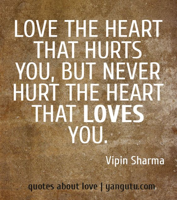 Love The Heart That Hurts You, But Never Hurt The Heart