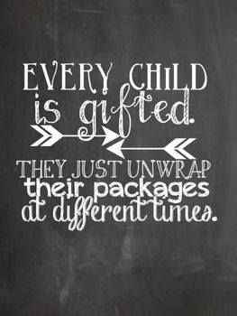 Every Child Is Gifted.  The Just Unwrap Their Packages At Different Times.