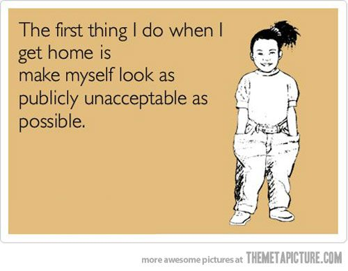 First thing I do when I get home…