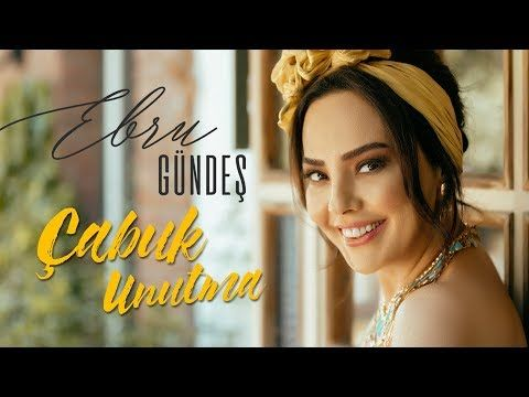Ebru Gundes Cabuk Unutma Video Klip Youtube Muzik Sarkilar Videolar