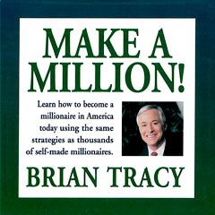 Audio Book: MAKE A MILLION! Learn how to become a millionaire today using the same strategies as thousands of self-made millionaires By Brian Tracy