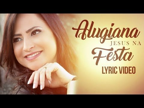 Jesus Na Festa Alugiana Video Letra 2017 Youtube Musicas