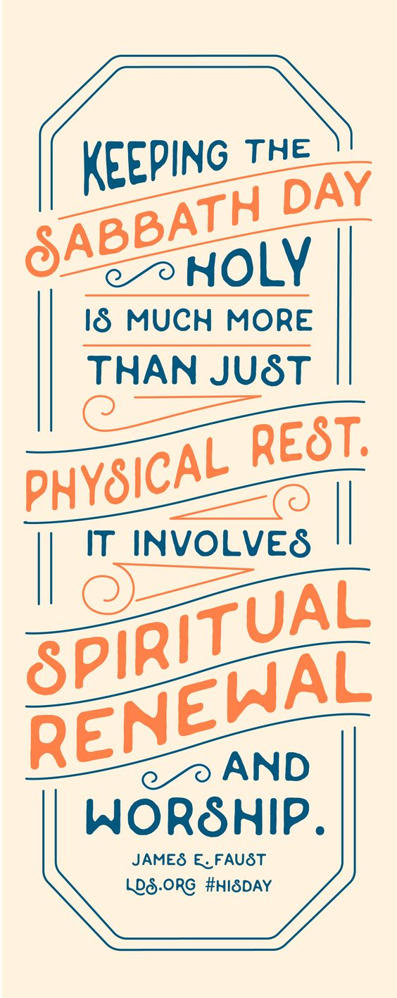 Keeping the Sabbath day holy is much more than just physical rest. It involves spiritual renewal and worship. —James E. Faust #HisDay #LDS