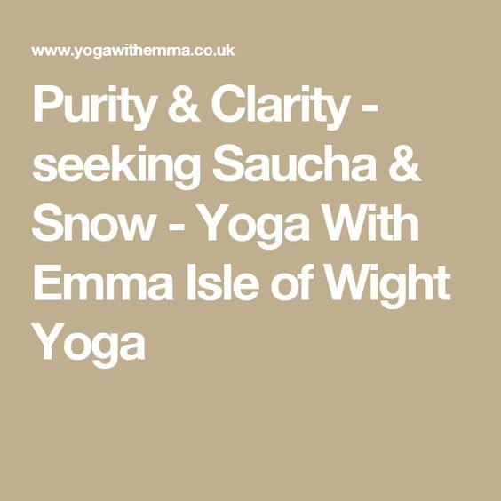 Purity & Clarity - seeking Saucha & Snow - Yoga With Emma Isle of Wight Yoga