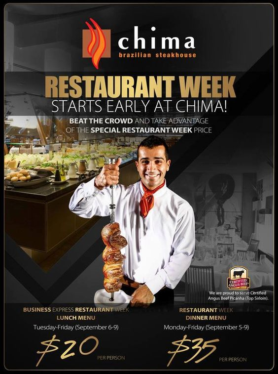* LAST NIGHT OF PRE RESTAURANT WEEK SPECIAL! * - Three-Course Dinner only $35 -  Let our Gauchos (Meat Chefs) cook for you! This Friday, September 9th, 2016, Chima Brazilian Steakhouse will be open for Dinner serving our delicious and mouthwatering Rodizio. You can enjoy our full Gourmet Salad Bar included on the options of three-course Dinner for only $35 per person! For the wine lovers, we have three selected pics from our Corporate Sommelier Larry Baker for only $30 each.