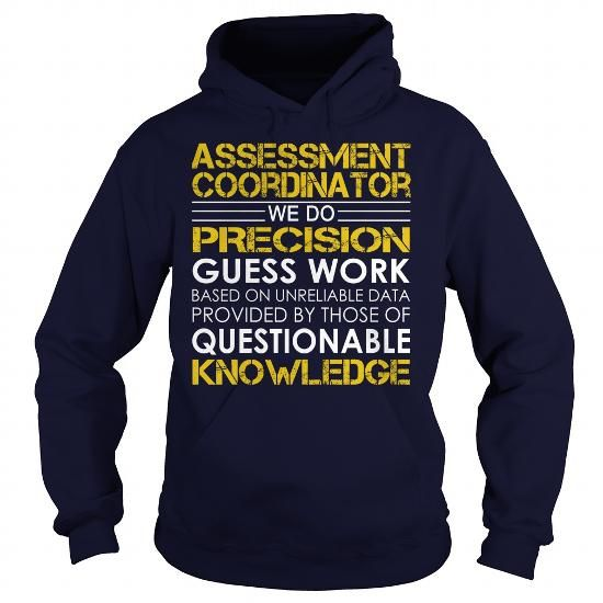 Assessment Coordinator We Do Precision Guess Work Knowledge T Shirts, Hoodies, Sweatshirts. CHECK PRICE ==► https://www.sunfrog.com/Jobs/Assessment-Coordinator--Job-Title-Navy-Blue-Hoodie.html?41382