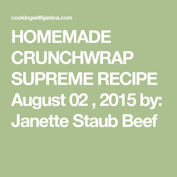 HOMEMADE CRUNCHWRAP SUPREME RECIPE August 02 , 2015 by: Janette Staub Beef
