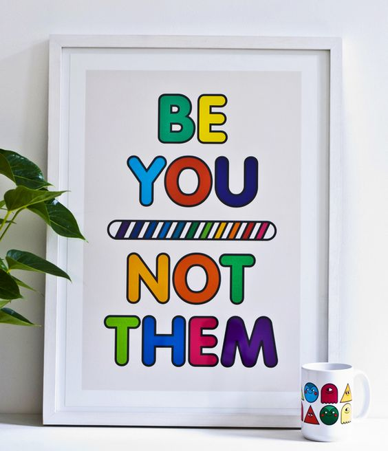 {be you - not them} yes!