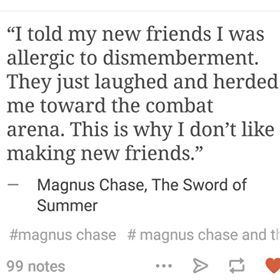 Poor Magnus.<<<< just started reading the first book and no joke just read the part