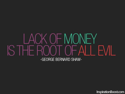 lack of money is the root of all evil george bernard shaw and  lack of money is the root of all evil george bernard shaw and so is too much money acknow ledge this money quotes success and george