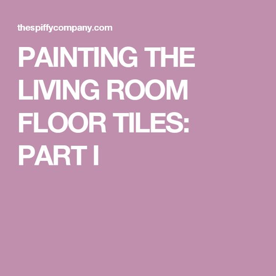 PAINTING THE LIVING ROOM FLOOR TILES: PART I