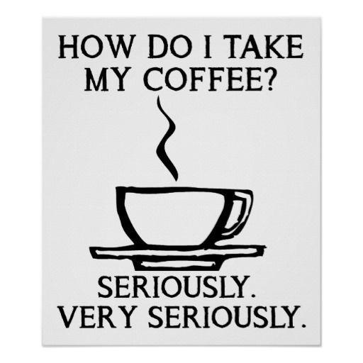 Take My Coffee Seriously Funny Poster Zazzle Com In 2021 Funny Coffee Quotes Coffee Quotes Funny Coffee Jokes