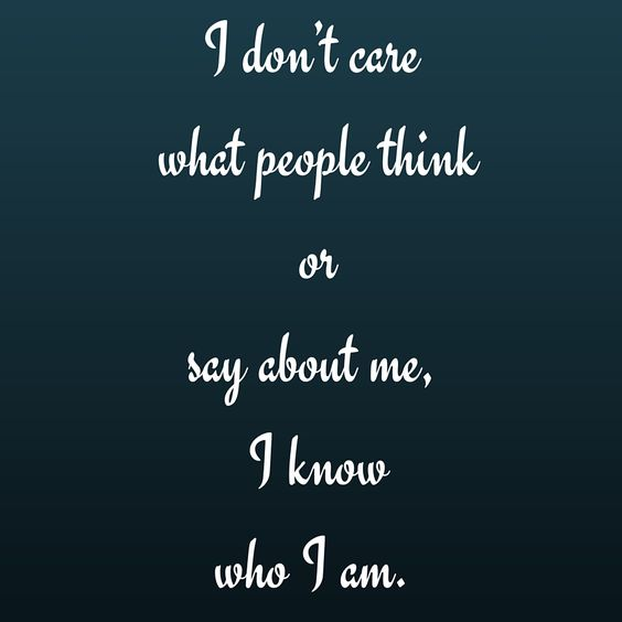 I Don T Care What People Think Or Say About Me I Know Who I Am Quotesyoulove Quoteoftheday A Status Wallpaper Good Bio Quotes Love Yourself Quotes