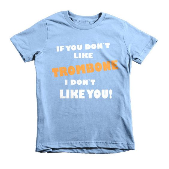 If you don't like Trombone, I don't like you! Childrens t-shirt