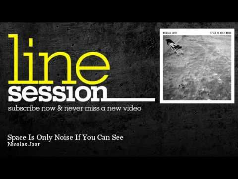 Nicolas Jaar - Space Is Only Noise If You Can See - LineSession