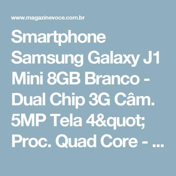 "Smartphone Samsung Galaxy J1 Mini 8GB Branco - Dual Chip 3G Câm. 5MP Tela 4"" Proc. Quad Core - Magazine Rodrigosantana21"