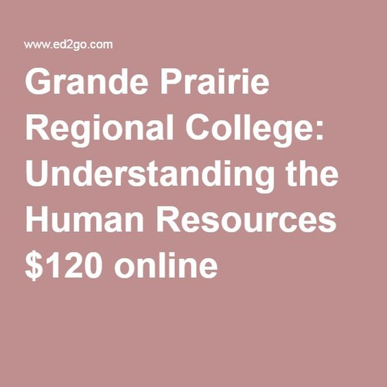 Grande Prairie Regional College: Understanding the Human Resources $120 online