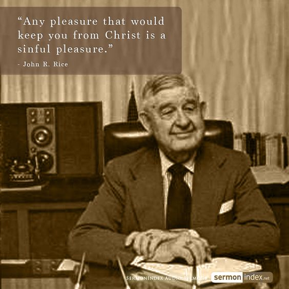 """Any pleasure that would keep you from Christ is a sinful pleasure."" - John R. Rice #pleasure #sinful #practice"
