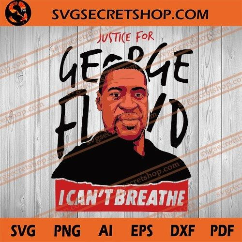 Justice For George Floyd I Cant Breathe Svg Black Lives Matter Svg George Floyd Svg Black Lives Matter Black Lives I Can T Breathe
