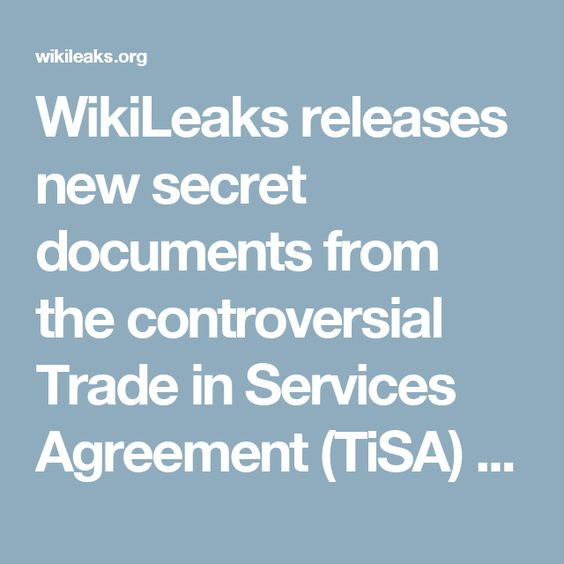 WikiLeaks releases new secret documents from the controversial Trade in Services Agreement (TiSA) currently being negotiated by the US, EU and 22 other countries that account for over 2/3rds of global GDP. September 15 2016 #stopTISA #wikileaks
