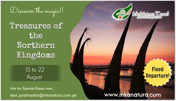 "Discover the magic with the ""Treasures of the Northern Kingdoms"" ‪#‎offer‬ ‪#‎onsale‬ Ask for Special Rates now to mail: postmaster@inkanatura.com.pe We´ll wait for you!! --> http://bit.ly/1P0NMmK"