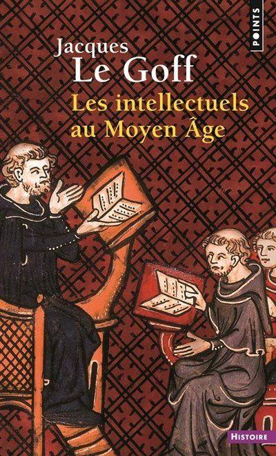 Les intellectuels au Moyen Age / Jacques Le Goff. Réédition d' un classique de l'historiographie médiéval . Gilda
