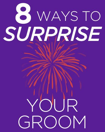 Ways To Surprise Your Groom!