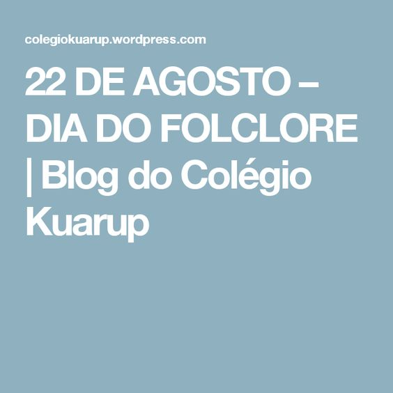 22 DE AGOSTO – DIA DO FOLCLORE | Blog do Colégio Kuarup