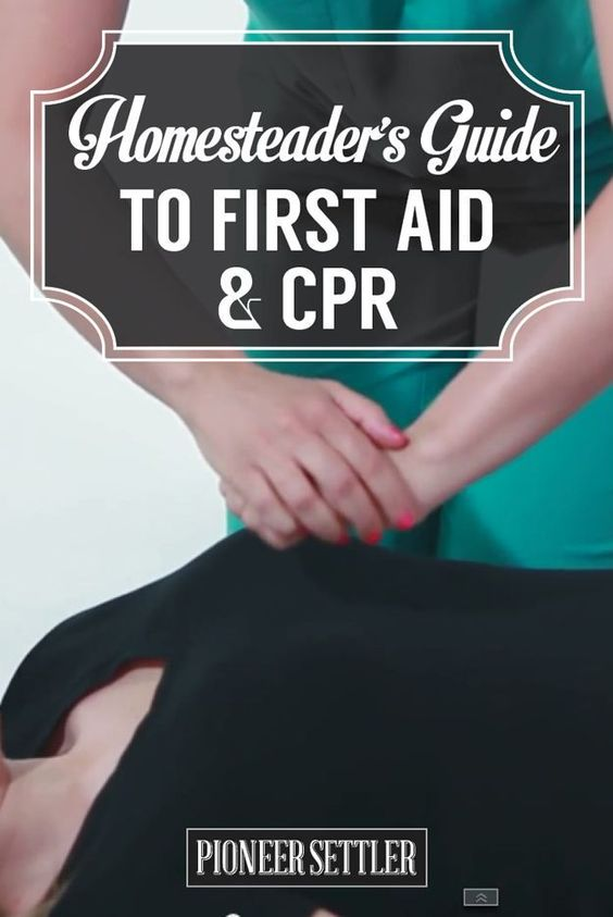 The Homesteader's Guide to First Aid and CPR | A List On How To Treat Or Aid Basic For Everyday Emergency Preparedness by Pioneer Settler at http://pioneersettler.com/homesteaders-guide-first-aid-cpr/