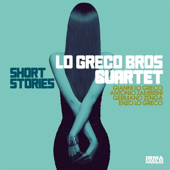 Lo Greco Bros Quartet - Short Stories feat. Gianni Lo Greco, Antonio Zambrini, Germano Zenga & Enzo Lo Greco (2017)