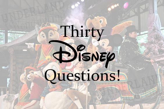 Underland to Wonderland: The 30 Disney Q's (in 5 minutes) Tag!!: