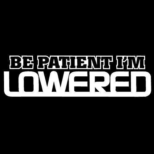 Be Patient I M Lowered V2 Vinyl Decal By Stickerdad Siz Https