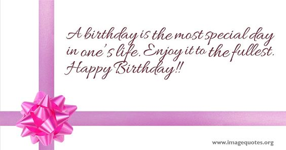 A birthday is the most special day in one's life. Enjoy it to the fullest.