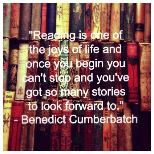 Reading is one of the joys of life.... Benedict Cumberbatch