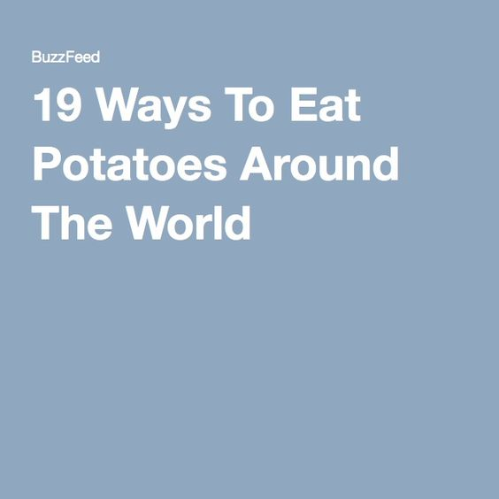 19 Ways To Eat Potatoes Around The World