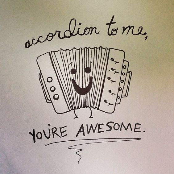 You Re Amazing Funny: Accordion To Me, You're Awesome. Illustration By Steph