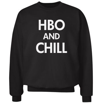 HBO and Chill Sweatshirt | Hey girl, why don't you come over and watch HBO and chill with me? Smooth move. Wear this funny and cool sweatshirt while you hang with that special someone. #hbo #chill