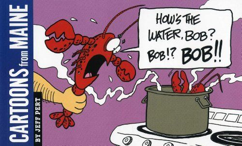 Cartoons from Maine: How's the Water, Bob? by Jeff Pert. Save 24 Off!. $9.81. Publication: April 16, 2012. Author: Jeff Pert. Publisher: Down East Books (April 16, 2012)