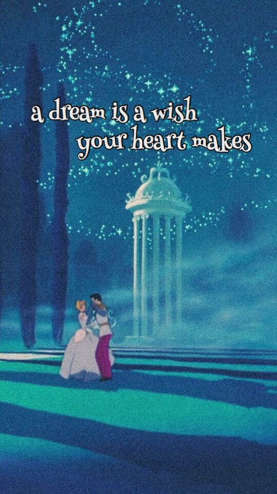 A Dream Is A Wish Your Heart Makes Cinderella Disney