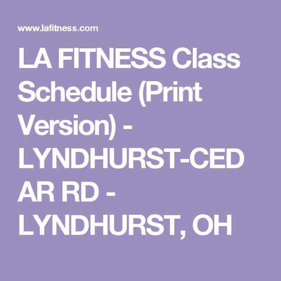 LA FITNESS Class Schedule (Print Version) - LYNDHURST-CEDAR RD - LYNDHURST, OH