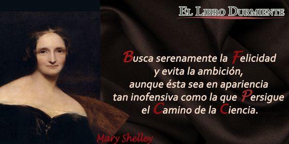 #Citas Mary Shelley #Citas: Mary Shelley #dramaturga, #ensayista, #filósofa y #biógrafa británica, autora de la novela gótica Frankenstein o el Moderno Prometeo