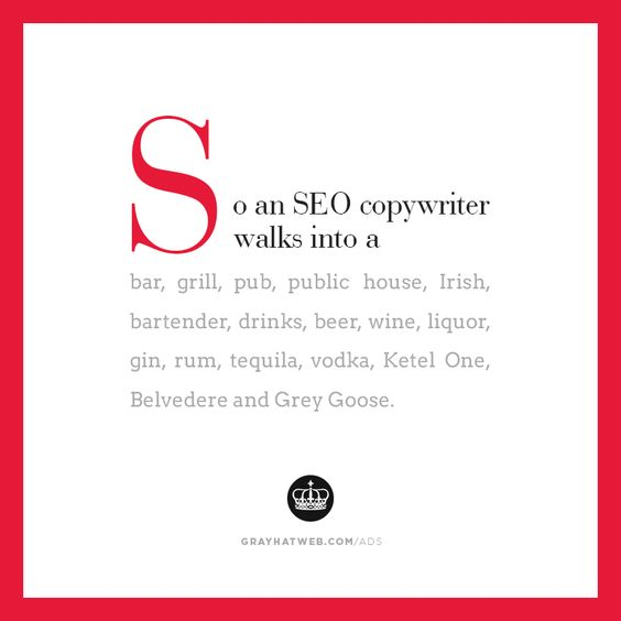 So an #SEO #copywriter walks into a #bar, #grill, #pub, public house, #Irish, #bartender, #drinks, #beer, #wine, #liquor,  #gin, #rum, #tequila, #vodka, Ketel One, Belvedere and Grey Goose.  #Joke #SeoJoke