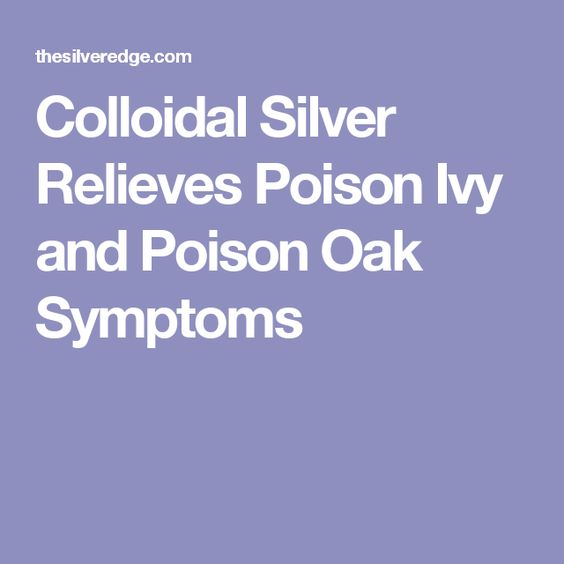 Colloidal Silver Relieves Poison Ivy and Poison Oak Symptoms
