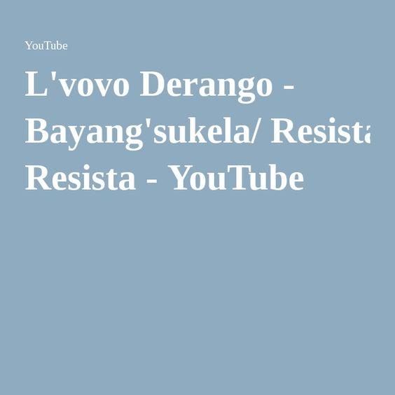 L'vovo Derango - Bayang'sukela/ Resista - YouTube