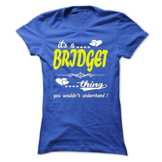 its a BRIDGET Thing You Wouldnt Understand ! - T Shirt, - #green hoodie #designer hoodies. FASTER => https://www.sunfrog.com/Names/its-a-BRIDGET-Thing-You-Wouldnt-Understand--T-Shirt-Hoodie-Hoodies-YearName-Birthday-32822395-Ladies.html?id=60505