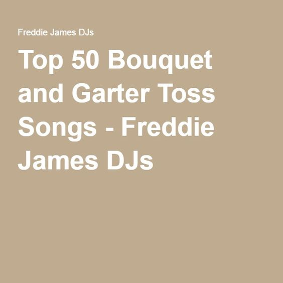 Top 50 Bouquet and Garter Toss Songs - Freddie James DJs