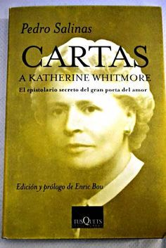 Cartas a Katherine Whitmore, (1932-1947) / Pedro Salinas ; edición y prólogo de Enric Bou