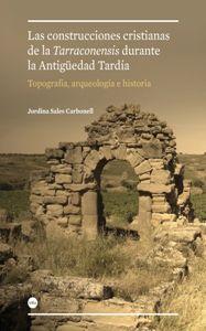 """Las construcciones cristianas de la """"Tarraconensis"""" durante la Antigüedad tardía : topografía, arqueología e historia"""